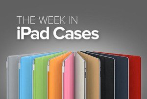 The Week in iPad Cases: Keyboards, exotic designs, and protection for every season